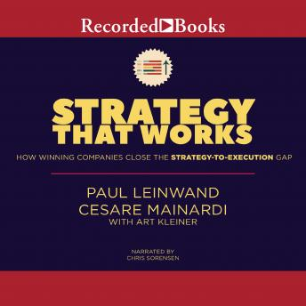 Strategy That Works: How Winning Companies Close the Strategy-To-Execution Gap, Art Kleiner, Cesare R. Mainardi, Paul Leinwand