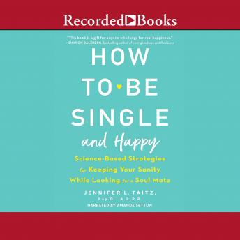 How to Be Single and Happy: Science-Based Strategies for Keeping Your Sanity While Looking for a Soulmate details