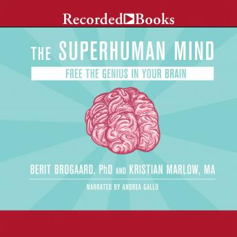 Superhuman Mind: Free the Genius in Your Brain, Berit Brogaard, Ph.D., Kristian Marlow