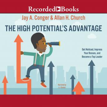 High Potential's Advantage: Get Noticed, Impress Your Bosses, and Become a Top Leader, Allan H. Church, Jay A. Conger