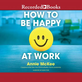 How to Be Happy at Work: The Power of Purpose, Hope, and Friendship, Annie McKee
