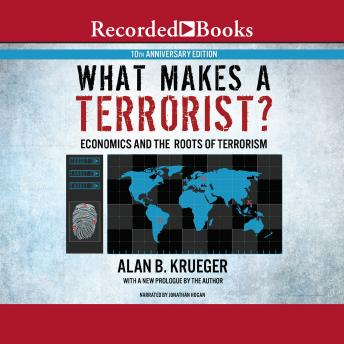 What Makes a Terrorist?: Economics and the Roots of Terrorism (10th Anniversary Edition), Alan B. Krueger