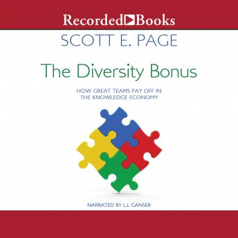 Diversity Bonus: How Great Teams Pay Off in the Knowledge Economy, Scott E. Page