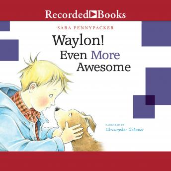 Waylon! Even More Awesome, Sara Pennypacker