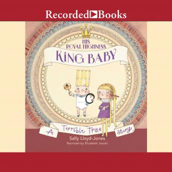 His Royal Highness, King Baby: A Terrible True Story, Sally Lloyd-Jones