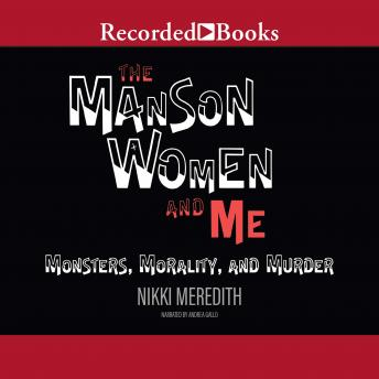 Manson Women and Me: Monsters, Morality, and Murder, Nikki Meredith