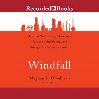 Windfall: How the New Energy Abundance Upends Global Politics and Strengthens America's Power, Meghan L. O'Sullivan
