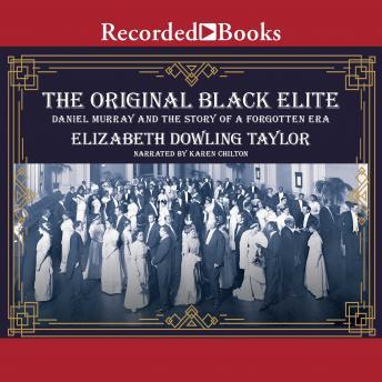 Original Black Elite: Daniel Murray and the Story of a Forgotten Era details
