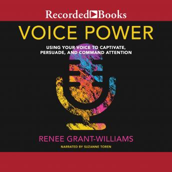 Voice Power: Using Your Voice to Captivate, Persuade, and Command Attention, Renee Grant-Williams