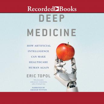 Download Deep Medicine: How Artificial Intelligence Can Make Healthcare Human Again by Eric Topol
