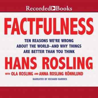 Factfulness: Ten Reasons We're Wrong About the World--and Why Things Are Better Than You Think, Audio book by Hans Rosling, Ola Rosling, Anna Rosling Ronnlund