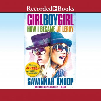 Girl Boy Girl: How I Became JT Leroy, Savannah Knoop