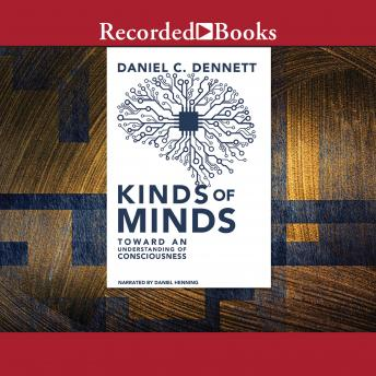 Kinds of Minds: Toward an Understanding of Consciousness