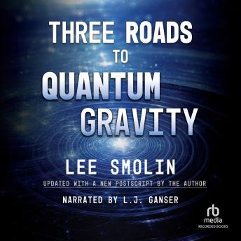 Three Roads to Quantum Gravity details