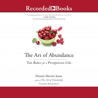 Art of Abundance: Ten Rules for a Prosperous Life, Dennis Merritt Jones