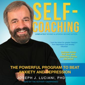 Self-Coaching, Completely Revised and Updated Second Edition: The Powerful Program to Beat Anxiety and Depression, Joseph J. Luciani PhD