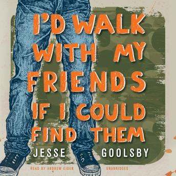 I'd Walk with My Friends If I Could Find Them, Jesse Goolsby