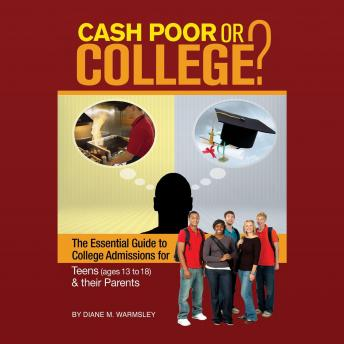 Cash Poor or College?: The Essential Guide to College Admissions for Teens (ages 13 to 18) & Their Parents, Audio book by Diane M. Warmsley