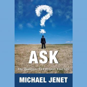 Ask: The Questions to Empower Your Life, Michael Jenet