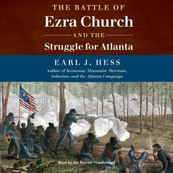 Battle of Ezra Church and the Struggle for Atlanta, Earl J. Hess