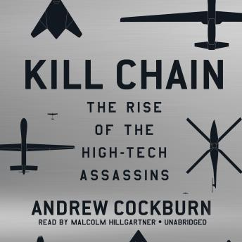Kill Chain: The Rise of the High-Tech Assassins, Andrew Cockburn
