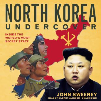 North Korea Undercover: Inside the World's Most Secret State, John Sweeney
