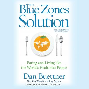 Blue Zones Solution: Eating and Living like the World's Healthiest People, Dan Buettner