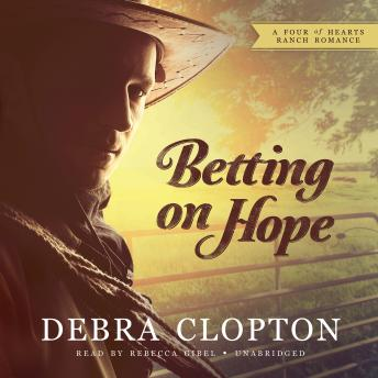 Betting on Hope: A Four of Hearts Ranch Romance, Debra Clopton