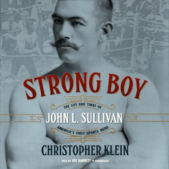 Strong Boy: The Life and Times of John L. Sullivan, America's First Sports Hero, Christopher Klein