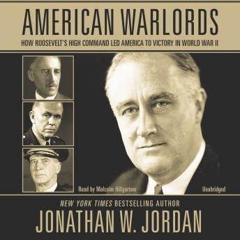 American Warlords: How Roosevelt's High Command Led America to Victory in World War II, Jonathan W. Jordan