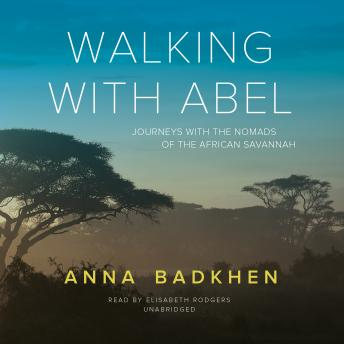 Walking with Abel: Journeys with the Nomads of the African Savannah, Anna Badkhen