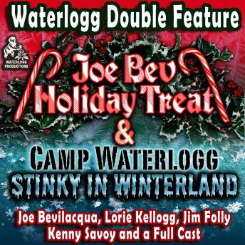 A Waterlogg Double Feature: The Joe Bev Holiday Treat and the Camp Waterlogg Summer Freeze Special, Stinky in Winterland
