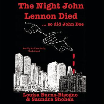 Night John Lennon Died , Saundra Shohen, Louisa Burns-Bisogno