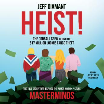 Heist: The Oddball Crew behind the $17 Million Loomis Fargo Theft, Jeff Diamant