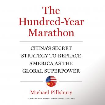 Hundred-Year Marathon: China's Secret Strategy to Replace America as the Global Superpower, Michael Pillsbury