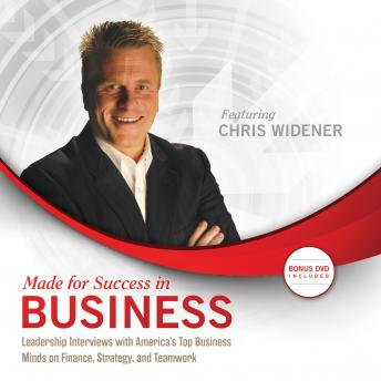 Made for Success in Business: Leadership Interviews with America's Top Business Minds on Finance, Strategy, and Teamwork, Chris Widener