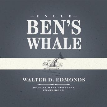 Uncle Ben's Whale, Walter D. Edmonds