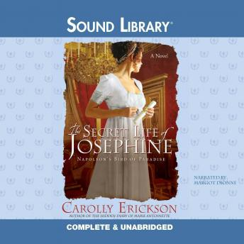 Secret Life of Josephine: Napoleon's Bird of Paradise, Carolly Erickson