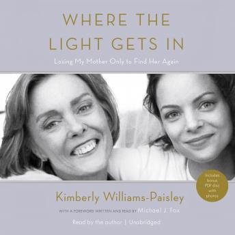 Where the Light Gets In: Losing My Mother Only to Find Her Again, Kimberly Williams-Paisley