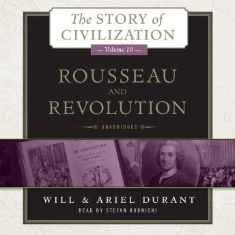 Rousseau and Revolution: A History of Civilization in France, England, and Germany from 1756, and in the Remainder of Europe from 1715 to 1789, Ariel Durant, Will Durant