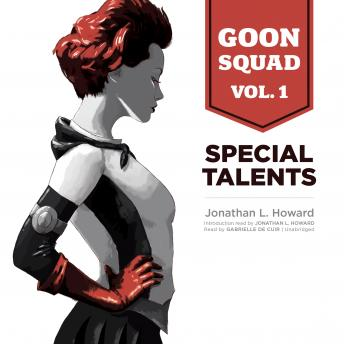 Goon Squad, Vol. 1: Special Talents, Jonathan L. Howard