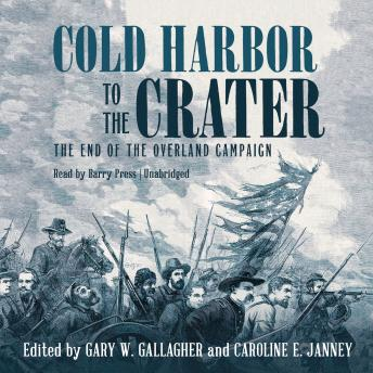 Cold Harbor to the Crater: The End of the Overland Campaign, Various Authors