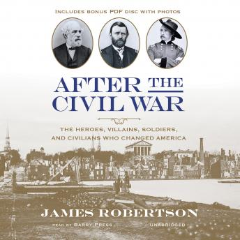 Download After the Civil War: The Heroes, Villains, Soldiers, and Civilians Who Changed America by James Robertson