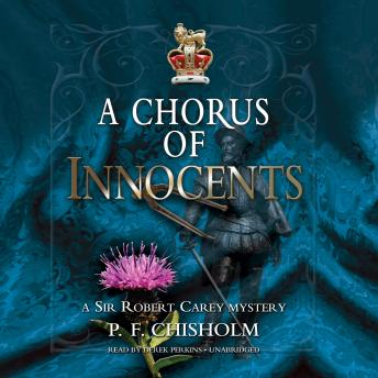 Chorus of Innocents: A Sir Robert Carey Mystery, P.F. Chisholm