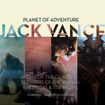 Planet of Adventure: City of the Chasch, Servants of the Wankh, The Dirdir, The Pnume