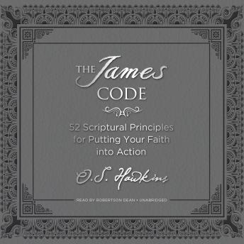 The James Code: 52 Scriptural Principles for Putting Your Faith into Action