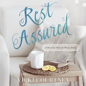 Rest Assured: A Recovery Plan for Weary Souls, Vicki Courtney