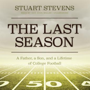 Last Season: A Father, a Son, and a Lifetime of College Football, Stuart Stevens