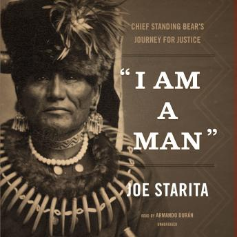 "Download ""I Am a Man"": Chief Standing Bear's Journey for Justice by Joe Starita"