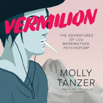 Vermilion: The Adventures of Lou Merriwether, Psychopomp, Molly Tanzer